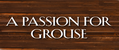A Passion for Grouse - The Lore and Legend of America's Premier Game Bird